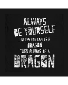 Always be Yourself! Unless you Can Be a Dragon Then Always Be a Dragon T-Shirt