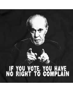 If You Vote, You Have No Right To Complain Shirt George Carlin Slogan 100% Cotton