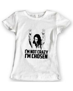 I am not Crazy I am Chosen T-Shirt Pennsatucky Movie